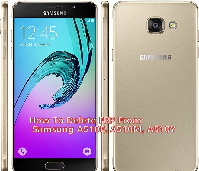 How To Delete FRP From Samsung A510F A510M A510Y - How To Delete FRP From Samsung A510F, A510M, A510Y