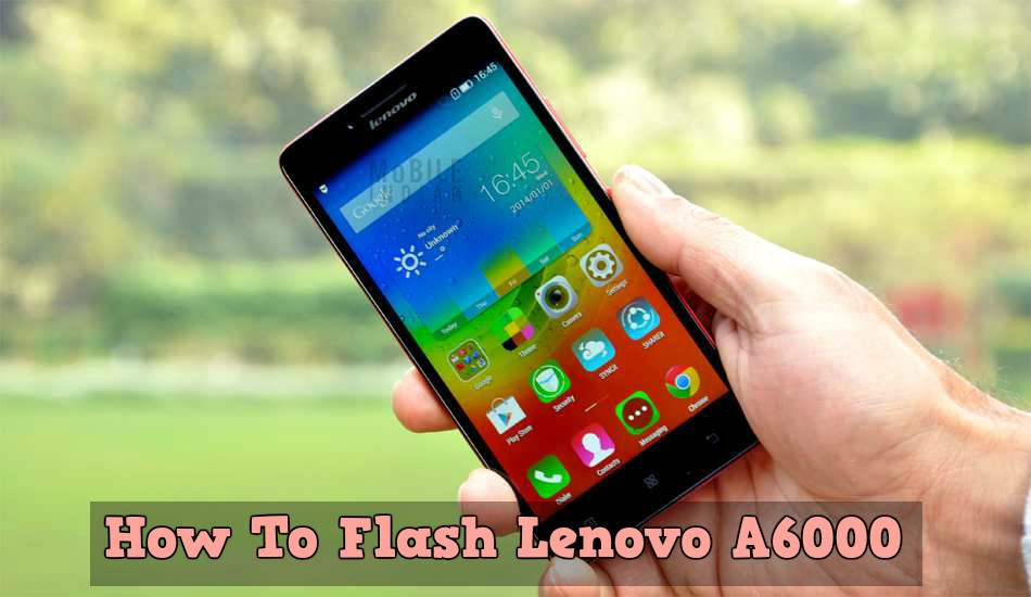 How To Flash Lenovo A6000 / A6000L - Tutorial