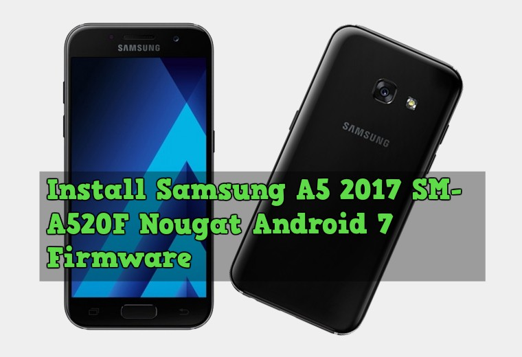 Install Samsung A5 2017 SM A520F Nougat Android 7 Firmware Manually