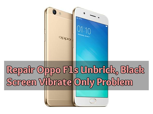 Repair Oppo F1s Unbrick, Black Screen Vibrate Only Problem