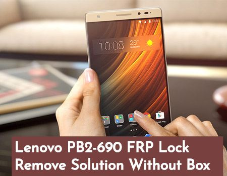 Lenovo PB2 690 FRP Lock Remove Solution Without Box