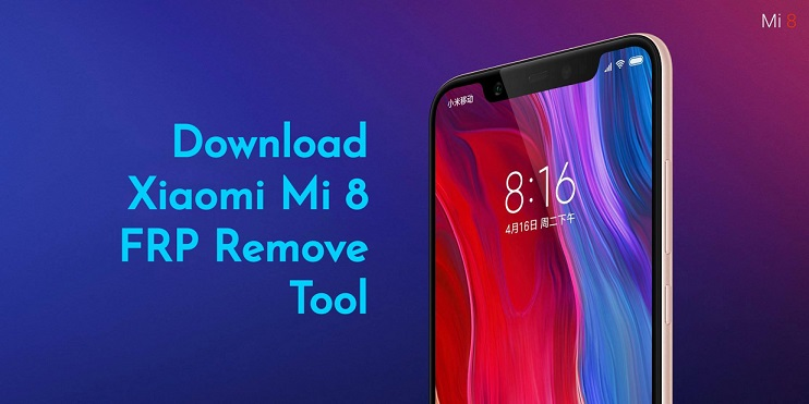Xiaomi Mi 8 FRP Remove Tool Download