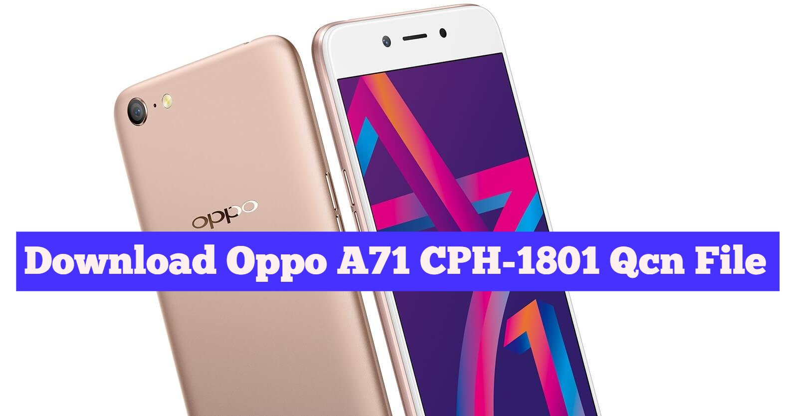 Download Oppo A71 CPH-1801 Qcn File For Network Unlock IMEI