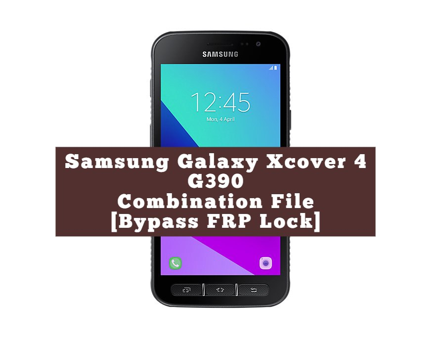 Samsung Galaxy Xcover 4 G390 Combination File Bypass FRP Lock