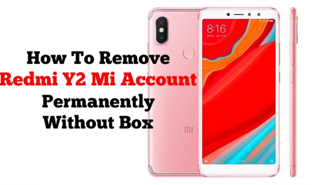 How To Remove Redmi Y2 Mi Account Permanently Without Any Box