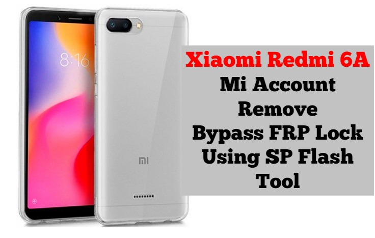 Bypass MI Account And FRP Xiaomi Redmi 6A By SP Flash Tool