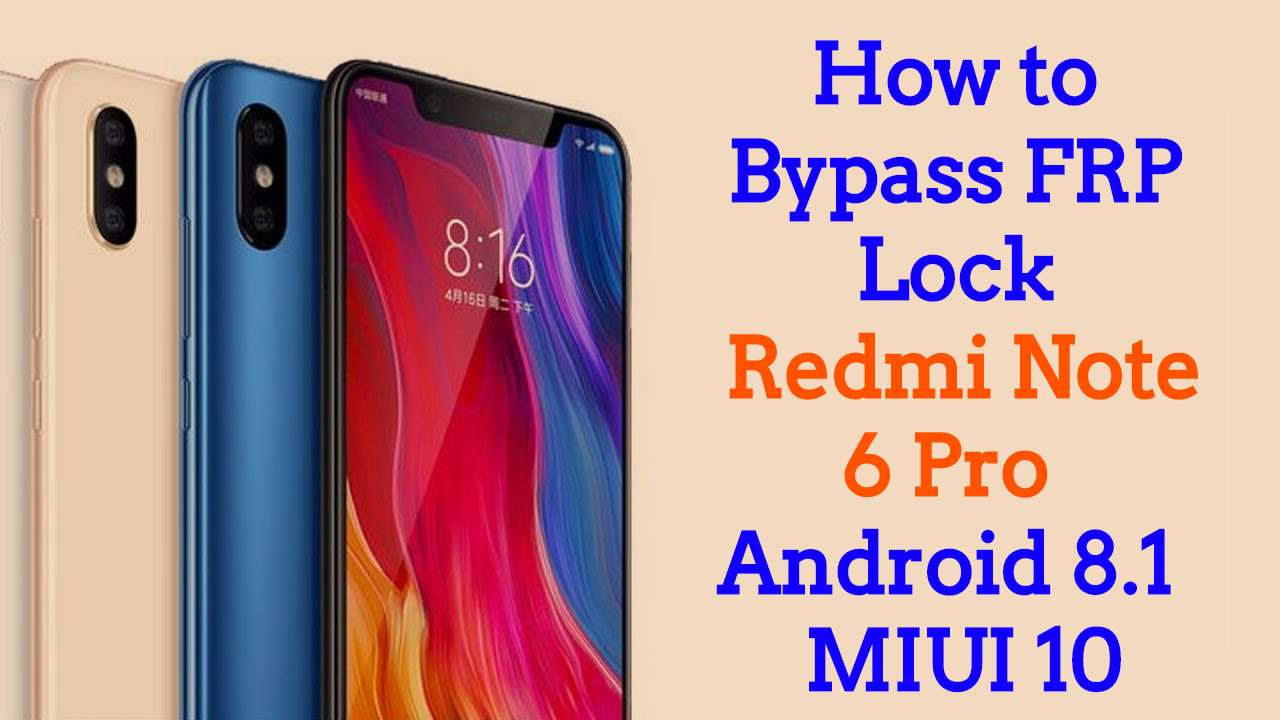 How to Bypass FRP Lock Xiaomi Redmi Note 6 Pro Android 8 1 | MIUI10