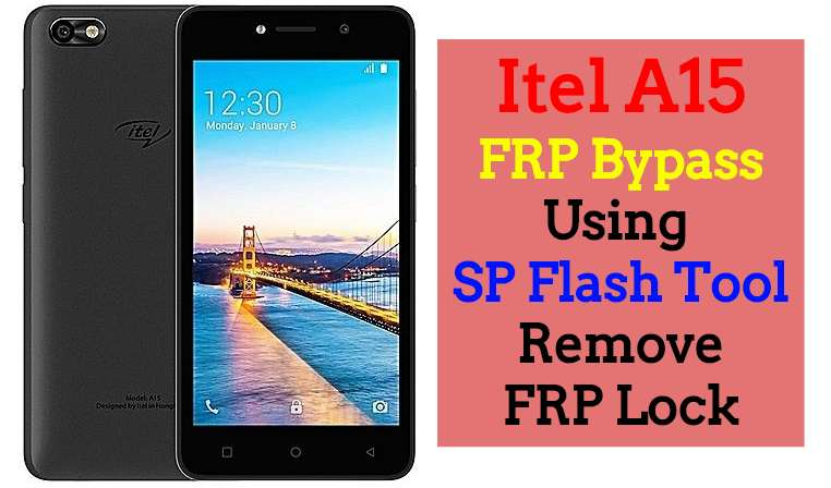Itel A15 FRP Bypass Using SP Flash Tool Remove FRP Lock