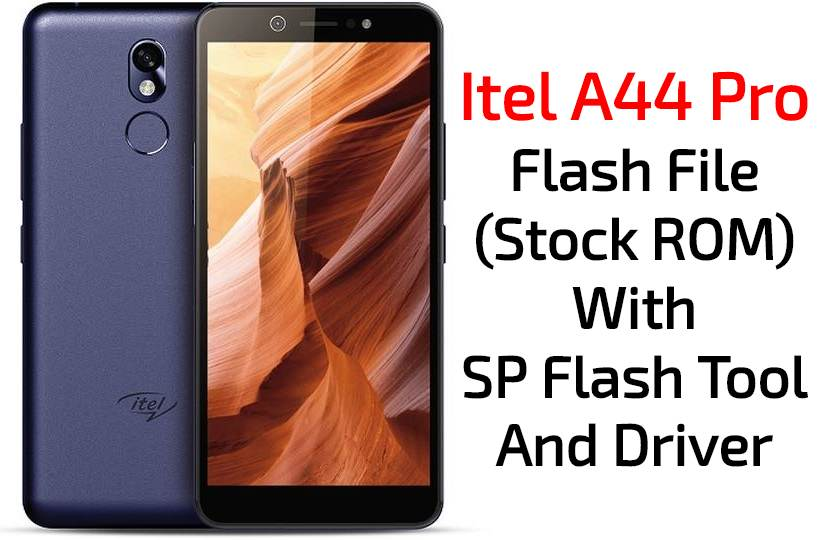 Itel A44 Pro Flash File Stock ROM With SP Flash Tool And Driver