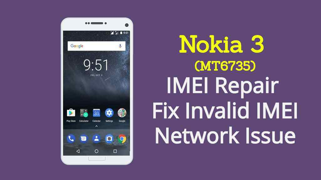 Nokia 3 MT6735 IMEI Repair Fix Invalid IMEI Network Issue