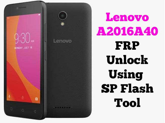 Lenovo A2016A40 FRP Unlock Using SP Flash Tool Without Box