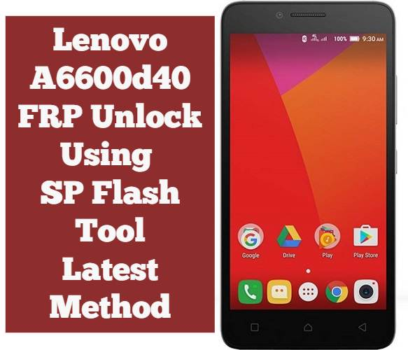 Lenovo A6600d40 FRP Unlock Using SP Flash Tool Latest Method