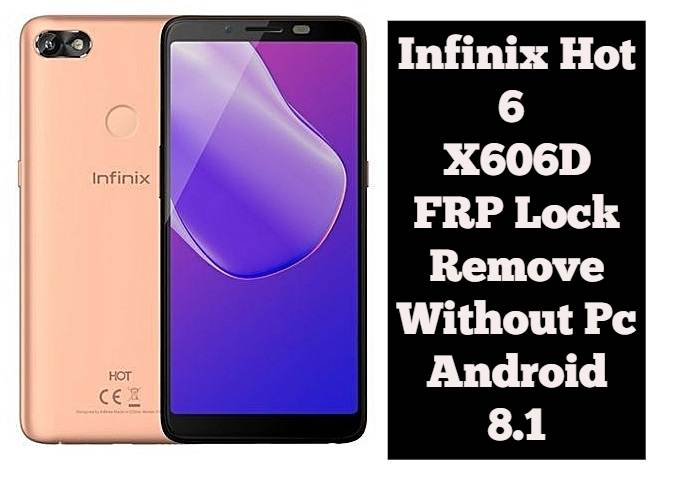 Infinix Hot 6 X606D FRP Lock Remove Without Pc Android 8.1