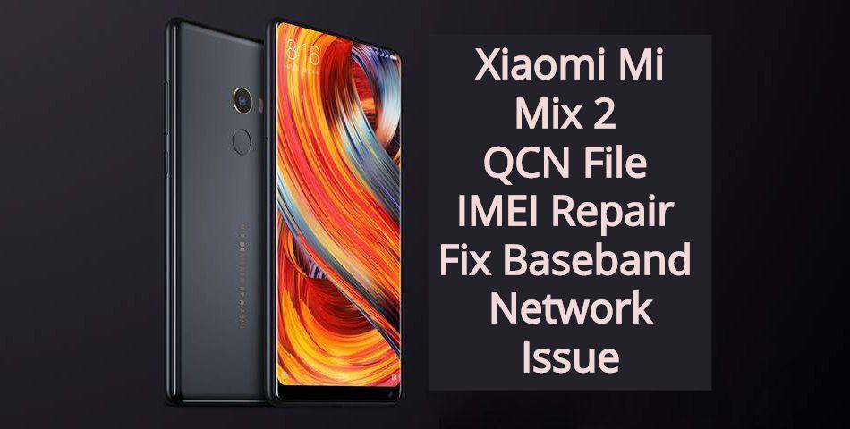 Xiaomi Mi Mix 2 QCN File IMEI Repair   Fix Baseband   Network Issue