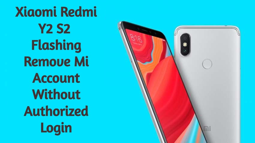 Xiaomi Redmi Y2 S2 Flashing And Remove Mi Account Without Authorized Login