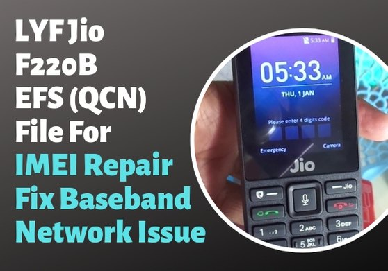 LYF Jio F220B EFS (QCN) File For IMEI Repair | Fix Baseband