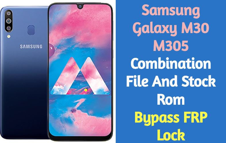 Samsung Galaxy M30 M305 Combination File And Stock Rom FRP Bypass