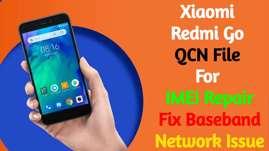 Xiaomi Redmi Go QCN File For IMEI Repair | Fix Baseband