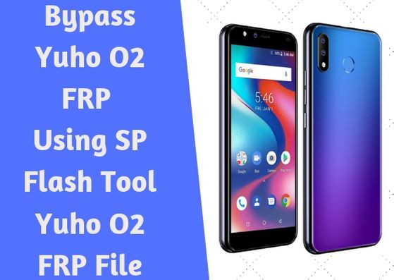 Bypass Yuho O2 FRP Using SP Flash Tool Yuho O2 FRP File