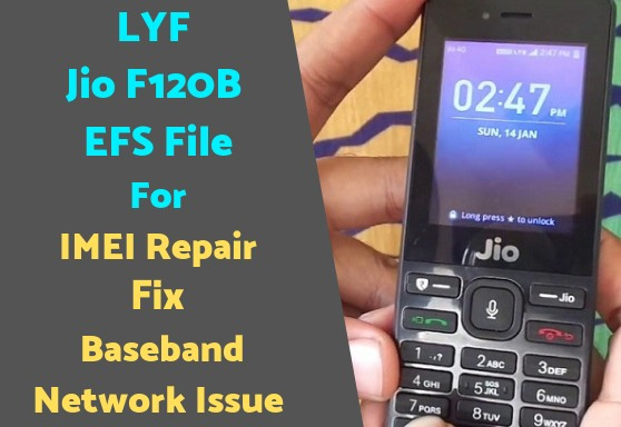LYF Jio F120B EFS File For IMEI Repair | Fix Baseband