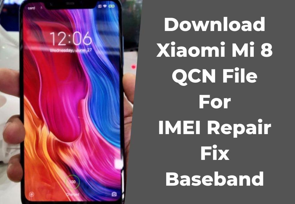 Download Xiaomi Mi 8 QCN File For IMEI Repair Fix Baseband