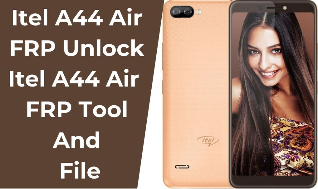 Itel A44 Air FRP Unlock | Itel A44 Air FRP Tool & File