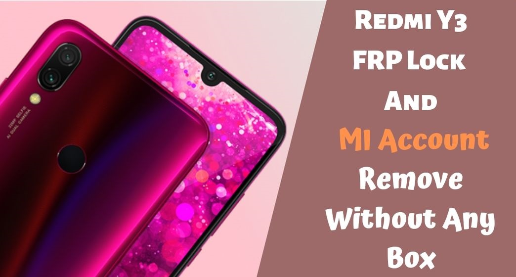 Redmi Y3 FRP Lock And MI Account Remove Without Any Box