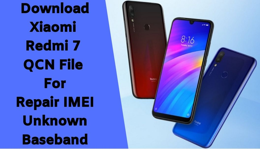Download Xiaomi Redmi 7 QCN File For Repair IMEI Unknown Baseband