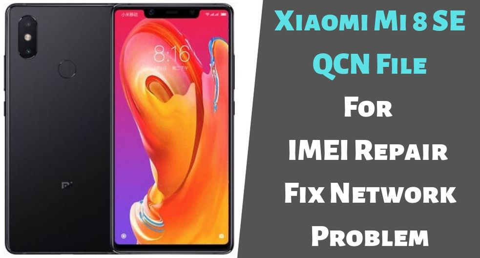 Xiaomi Mi 8 SE QCN File For IMEI Repair | Fix Network Problem