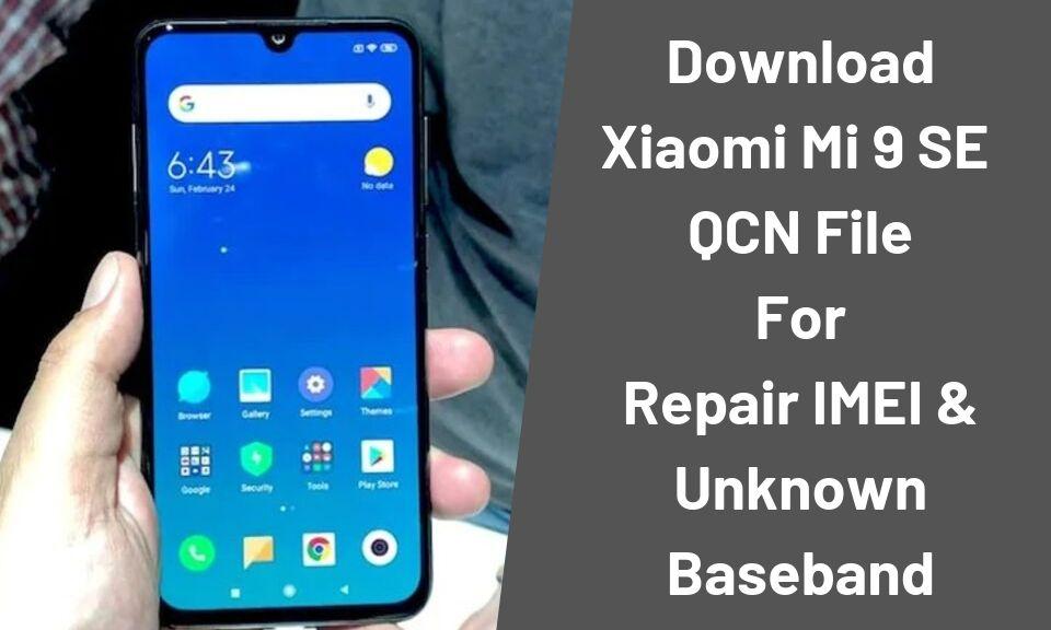 Downlod QCN File For Xiaomi Mi 9 SE Repair IMEI Unknown Baseband