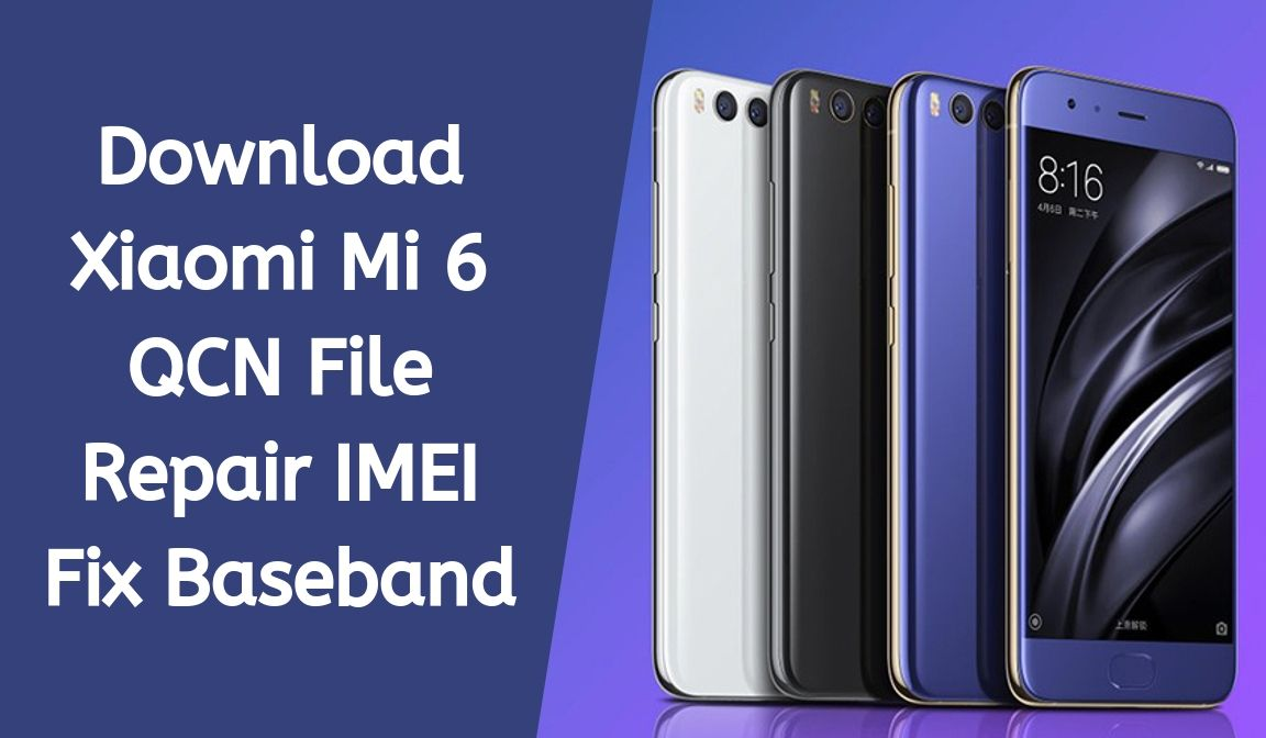 Download Xiaomi Mi 6 QCN File For IMEI Repair Fix Baseband