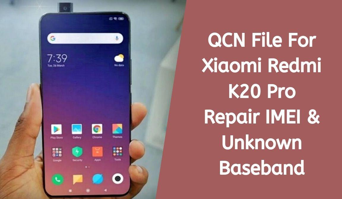 QCN File For Xiaomi Redmi K20 Pro Repair IMEI Unknown Baseband