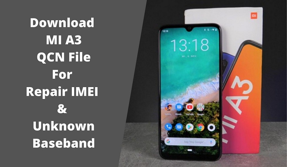 Download MI A3 QCN File For Repair IMEI Unknown Baseband