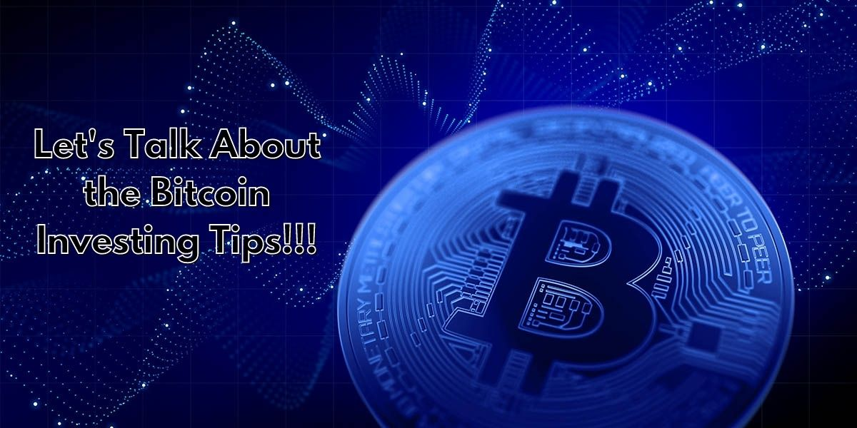 Lets Talk About the Bitcoin Investing Tips