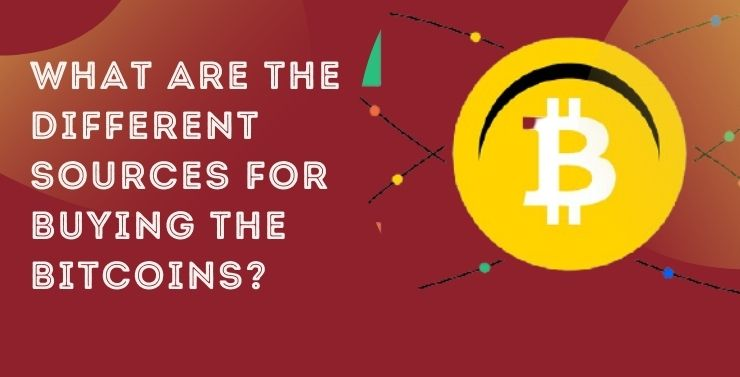 What Are The Different Sources For Buying The Bitcoins